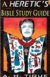 A Heretic's Bible Study Guide