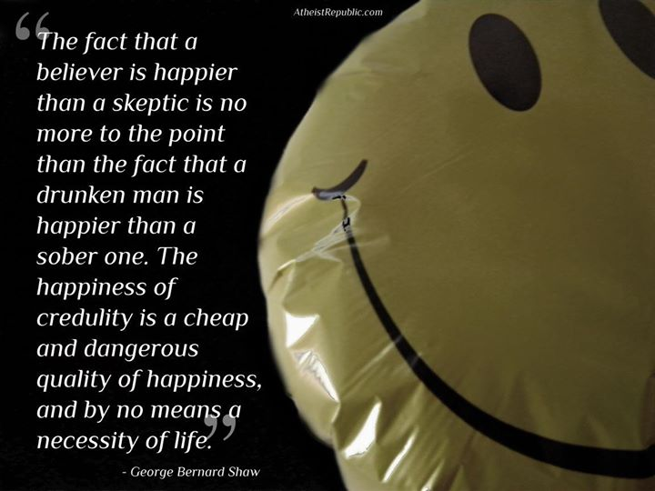 The happiness of credulity is cheap and dangerous