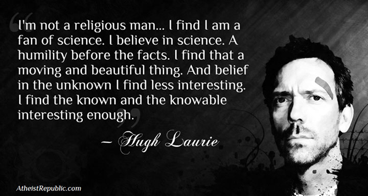 Hugh Laurie: I'm Not a Religious Man, I Believe In Science