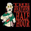 The Heathen Half Hour