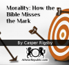 Morality: How the Bible Misses the Mark