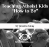 "Teaching Atheist Kids ""How to Be"""
