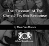 "The ""Passion"" of the Christ?"