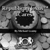 Republican Jesus™ Cares