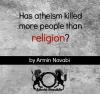 Has Atheism Killed More than Religion