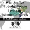 Who Are We To Judge People Living In Islamic Countries?