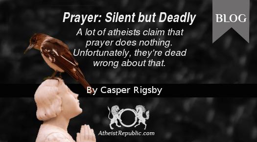Prayer: Silent but Deadly