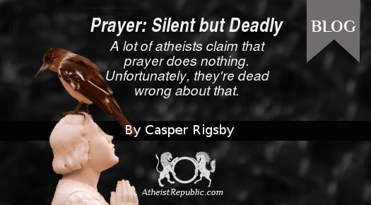 Prayer: Silent but Deadly