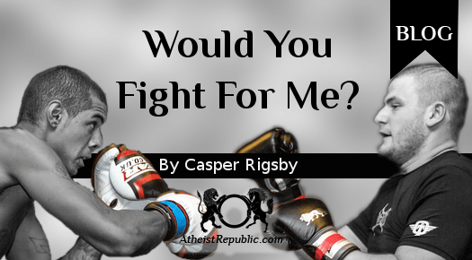 Would You Fight for Me?