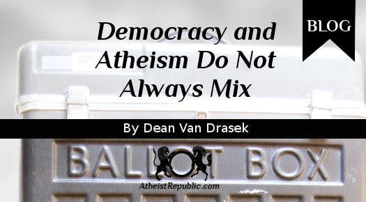 Democracy and Atheism do not Always Mix