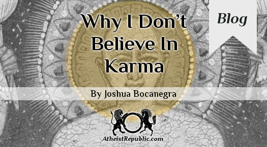 Why I Don't Believe In Karma