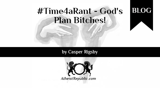 #Time4aRant - God's Plan Bitches!