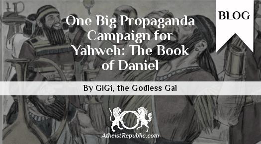 One Big Propaganda Campaign for Yahweh: The Book of Daniel - GiGi the Godless Gal