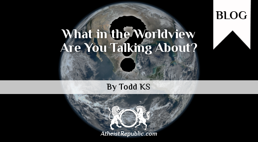 What in the Worldview Are You Talking About?