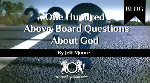 One Hundred Above-board Questions about God