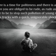 Time When you are Obliged to be Rude