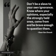 Dont be a Slave To Your Own Ignorance