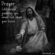 Prayer is like Chronic Gambling