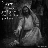 Prayer is like Chronic Gambling