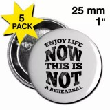 Enjoy Life Now. This is Not a Rehearsal Button