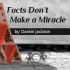 Facts Don't Make a Miracle