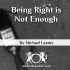 Being Right is Not Enough