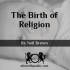 The Birth of Religion
