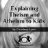 Explaining Theism Atheism Kids
