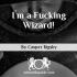 I'm a Fucking Wizard!