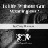 Is Life Without God Meaningless?