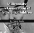 Millennials: A Generation of Starving Children
