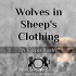 Wolves in Sheep's Clothing
