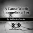 Cause Worth Evangelizing