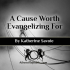 Cause Worth Evangelizing