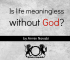 Life Meaningless without God